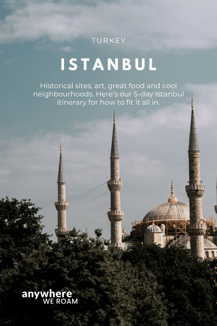 Historical sites, art, great food and cool neighbourhoods. Here's our 5-day Istanbul itinerary for how to fit it all in.